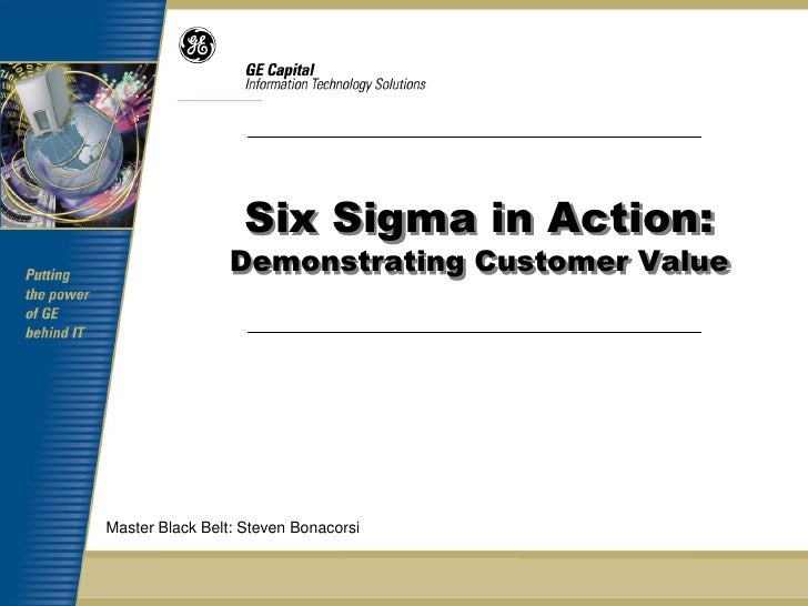 Six Sigma in Action:                 Demonstrating Customer ValueMaster Black Belt: Steven Bonacorsi