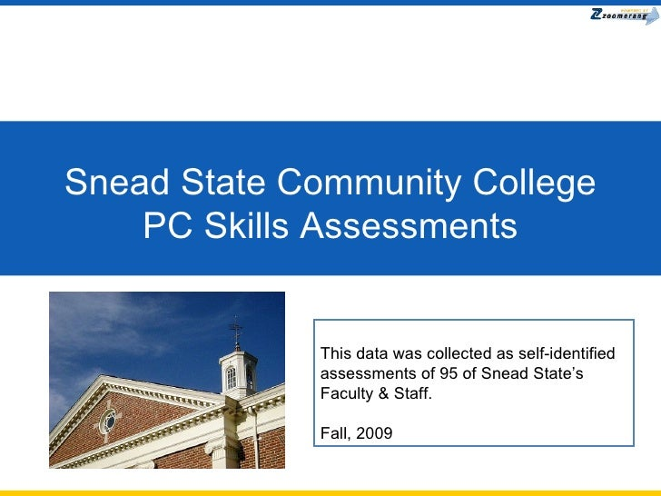Snead State Community College PC Skills Assessments This data was collected as self-identified assessments of 95 of Snead ...