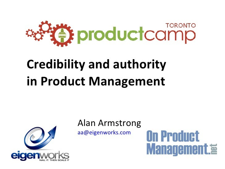 Credibility and authority in Product Management Alan Armstrong [email_address]