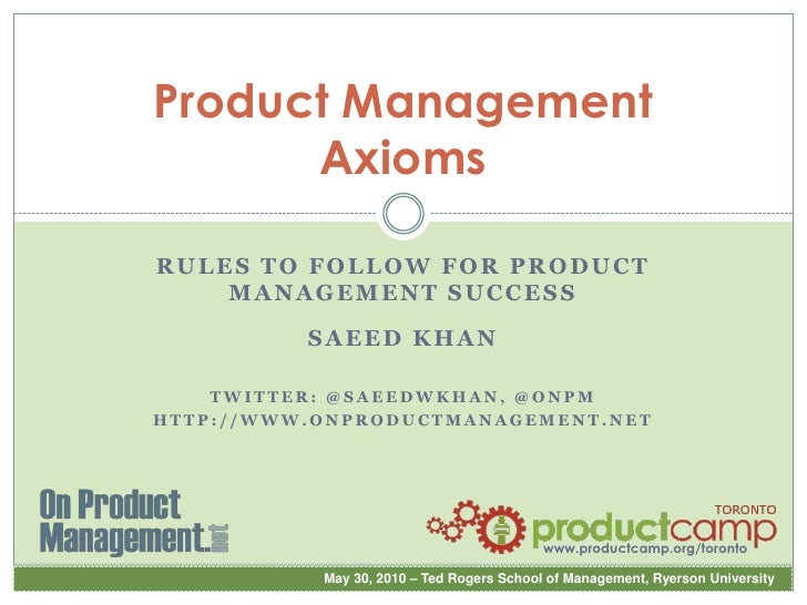 Product Management Axioms<br />Rules to Follow for Product Management Success<br />Saeed Khan<br />Twitter: @saeedwkhan, @...