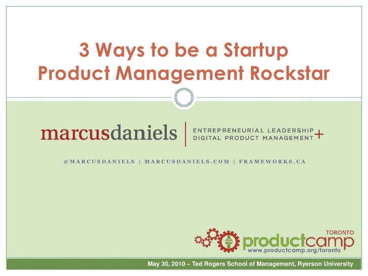 3 Ways to be a Startup      Product Management Rockstar<br />@marcusdaniels | marcusdaniels.com | frameworks.ca<br />