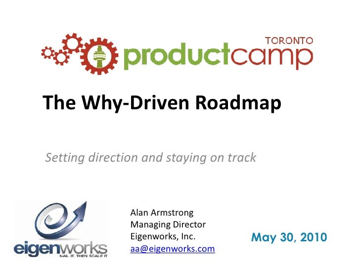 The Why-Driven Roadmap<br />Setting direction and staying on track<br />Alan Armstrong<br />Managing Director<br />Eigenwo...