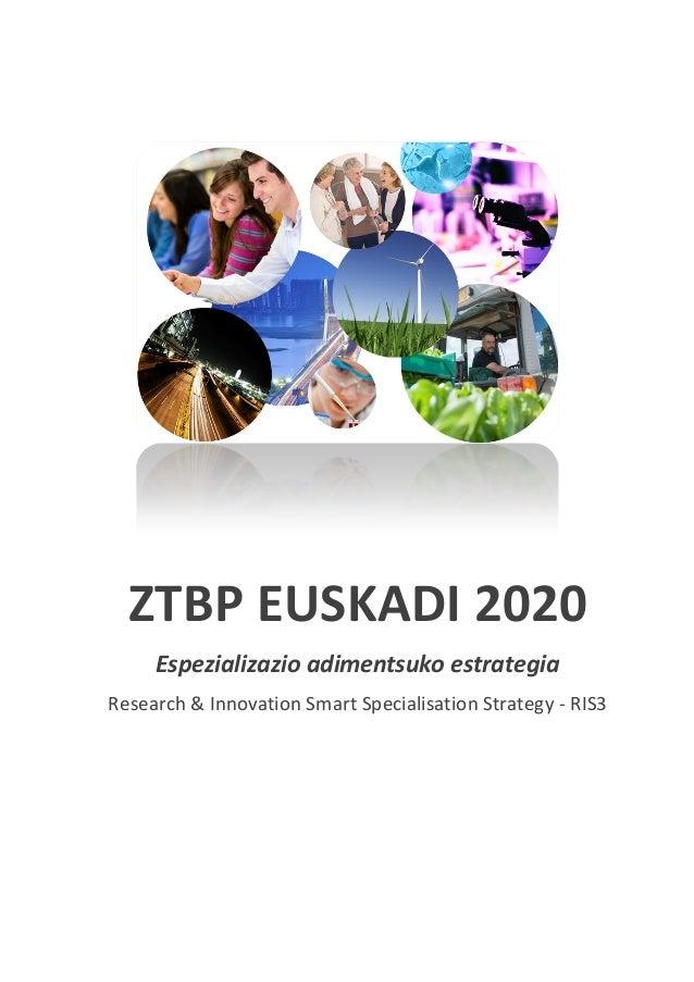 ZTBP EUSKADI 2020 Espezializazio adimentsuko estrategia Research & Innovation Smart Specialisation Strategy - RIS3 2014ko ...