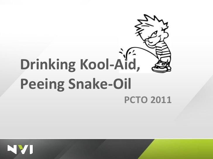 Drinking Kool-Aid, Peeing Snake-Oil