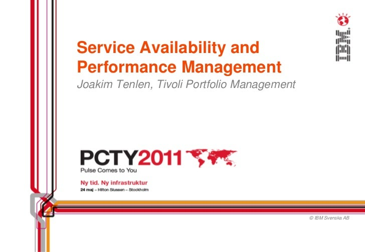 Service Availability andPerformance ManagementJoakim Tenlen, Tivoli Portfolio Management                                  ...