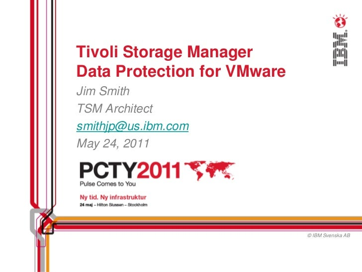 Tivoli Storage ManagerData Protection for VMwareJim SmithTSM Architectsmithjp@us.ibm.comMay 24, 2011                      ...