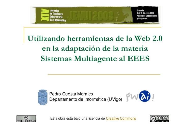 Utilizando herramientas de la Web 2.0     en la adaptación de la materia     Sistemas Multiagente al EEES         Pedro Cu...