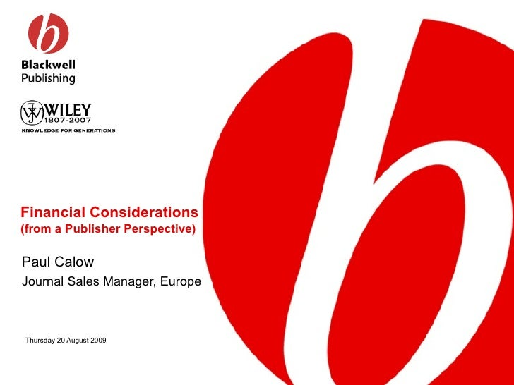 Financial Considerations  (from a Publisher Perspective) Paul Calow Journal Sales Manager, Europe