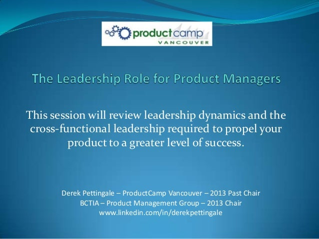 This session will review leadership dynamics and the cross-functional leadership required to propel your         product t...