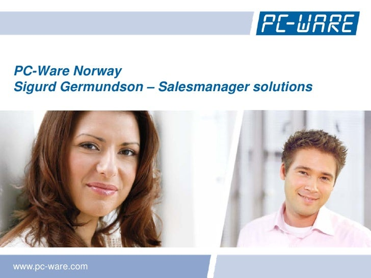 PC-Ware Norway Sigurd Germundson – Salesmanager solutions     www.pc-ware.com