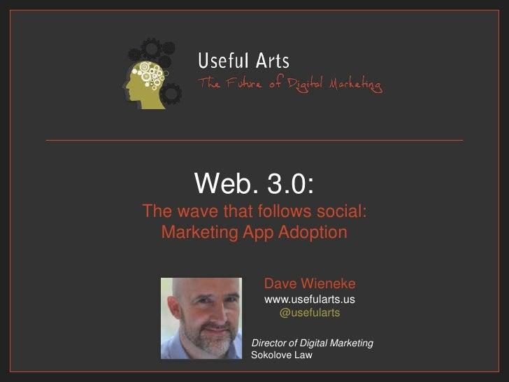 Web. 3.0:The wave that follows social:Marketing App Adoption<br />Dave Wienekewww.usefularts.us@usefularts<br />Director o...