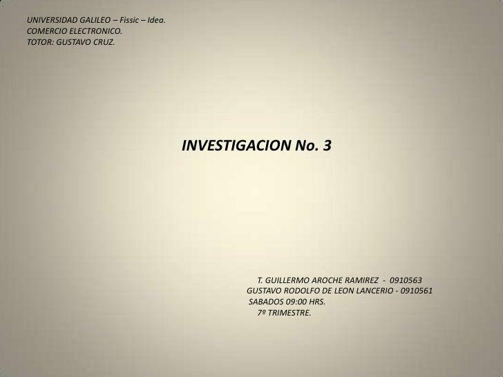UNIVERSIDAD GALILEO – Fissic – Idea.<br />COMERCIO ELECTRONICO.<br />TOTOR: GUSTAVO CRUZ.<br /><br /><br /><br /><br /...