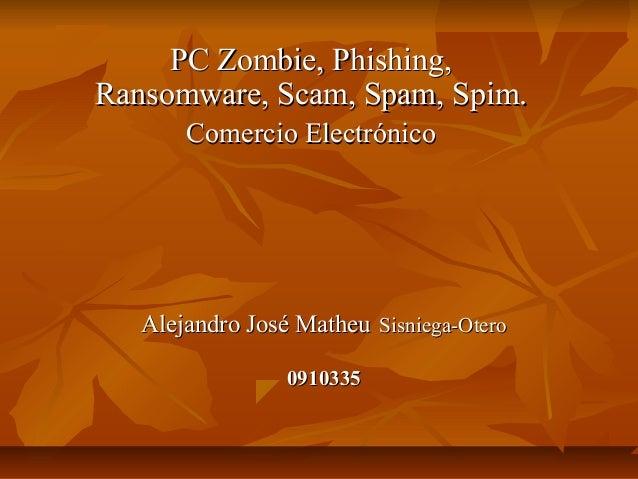 Alejandro José MatheuAlejandro José Matheu Sisniega-OteroSisniega-Otero 09103350910335 PC Zombie, Phishing,PC Zombie, Phis...