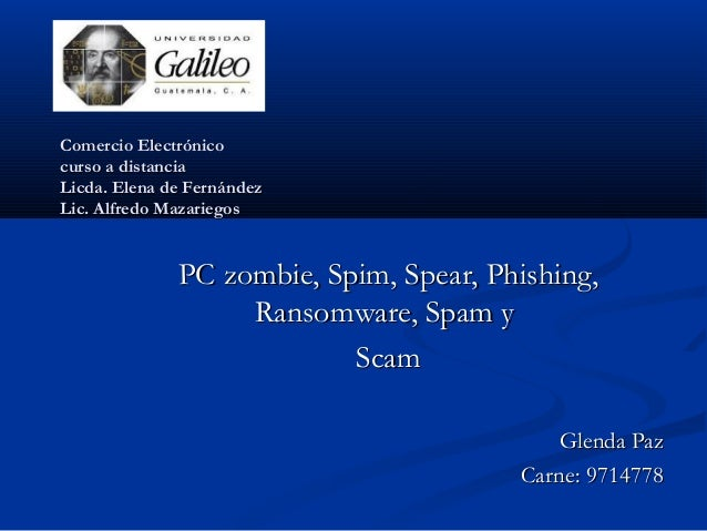 Comercio Electrónicocurso a distanciaLicda. Elena de FernándezLic. Alfredo Mazariegos              PC zombie, Spim, Spear,...