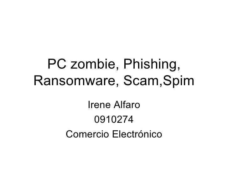 PC zombie, Phishing, Ransomware, Scam,Spim Irene Alfaro 0910274 Comercio Electrónico
