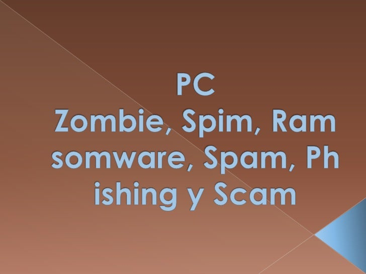 PC Zombie, Spim, Ramsomware, Spam, Phishing y Scam<br />