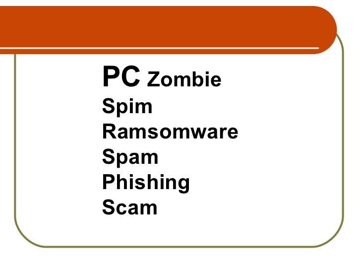 PC  Zombie Spim Ramsomware Spam Phishing Scam