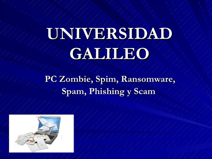 UNIVERSIDAD GALILEO PC Zombie, Spim, Ransomware, Spam, Phishing y Scam