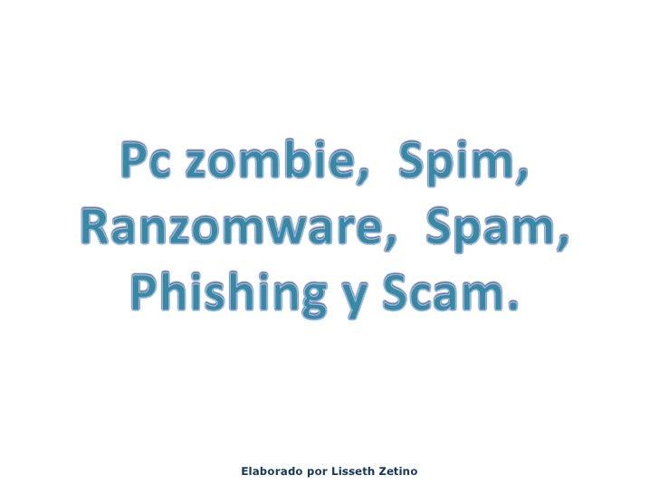 Pc zombie, spim, ranzomware, spam, phishing y scam