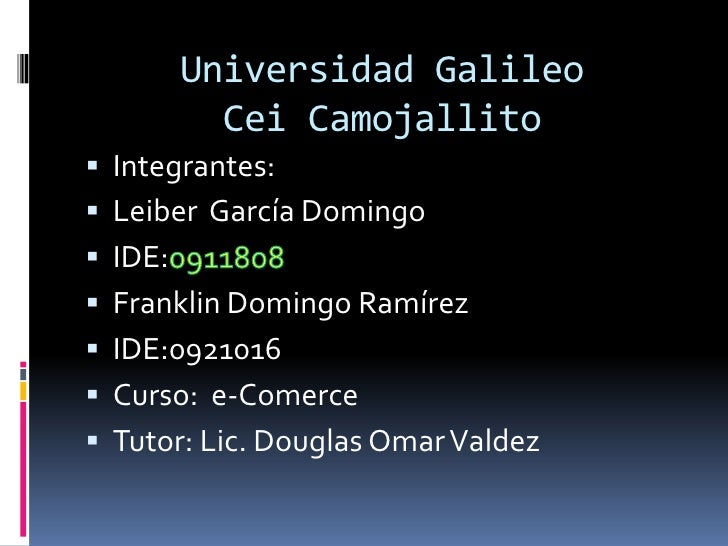 Universidad GalileoCeiCamojallito<br />Integrantes:<br />Leiber  García Domingo       <br />IDE:0911808<br />Franklin Domi...