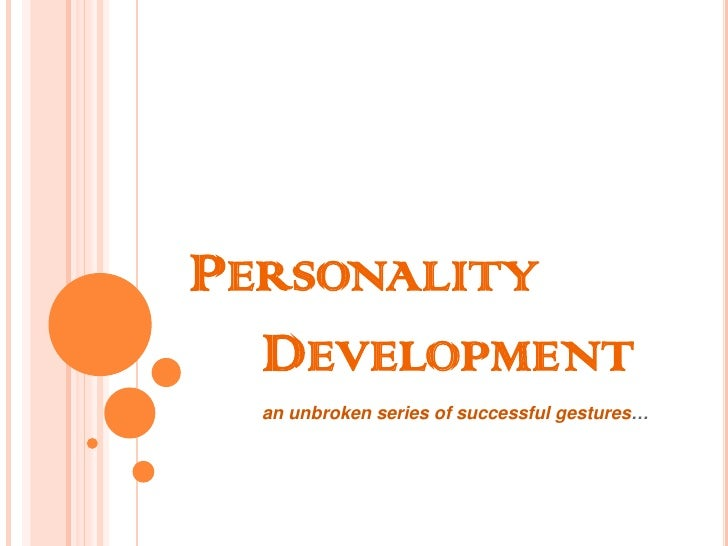 Personality 			Development<br />an unbroken series of successful gestures…<br />