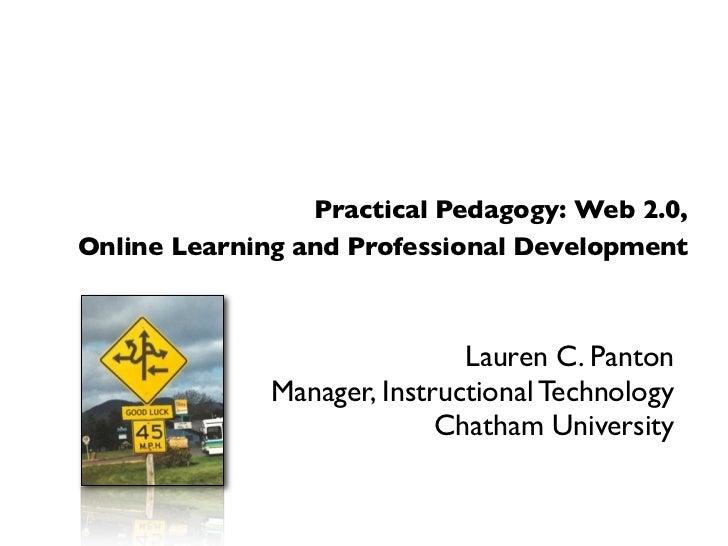 Practical Pedagogy: Web 2.0, Online Learning and Professional Development                                  Lauren C. Panto...