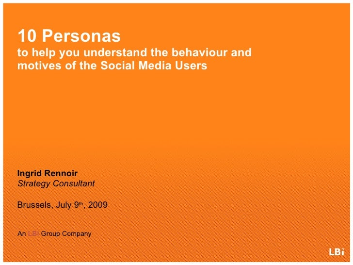 10 Personas  - to help you understand the behaviour and motives of the Social Media Users Social Media Afternoon – Brussel...