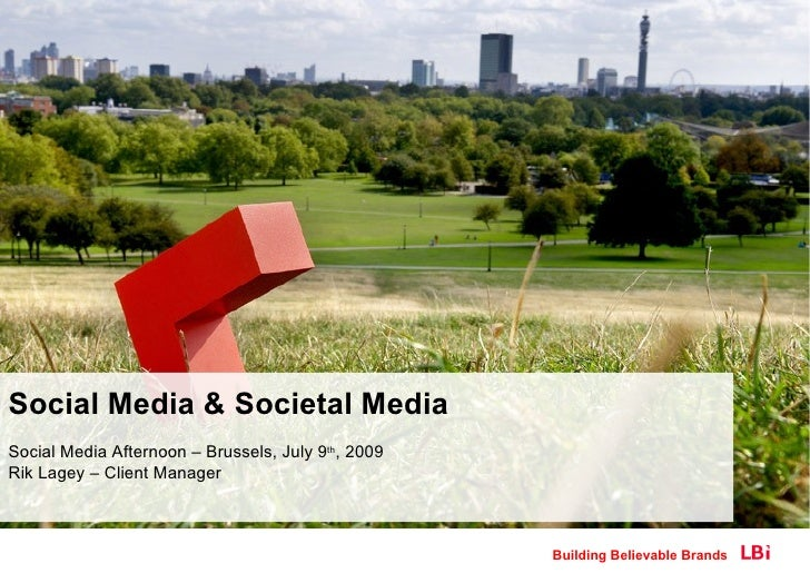 Social Media & Societal Media Social Media Afternoon – Brussels, July 9th, 2009 Rik Lagey – Client Manager                ...