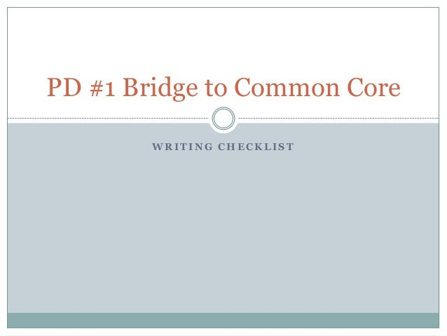 W R I T I N G C H E C K L I S T PD #1 Bridge to Common Core