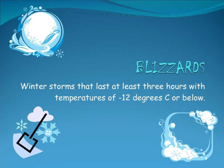 Winter storms that last at least three hours with temperatures of -12 degrees C or below.