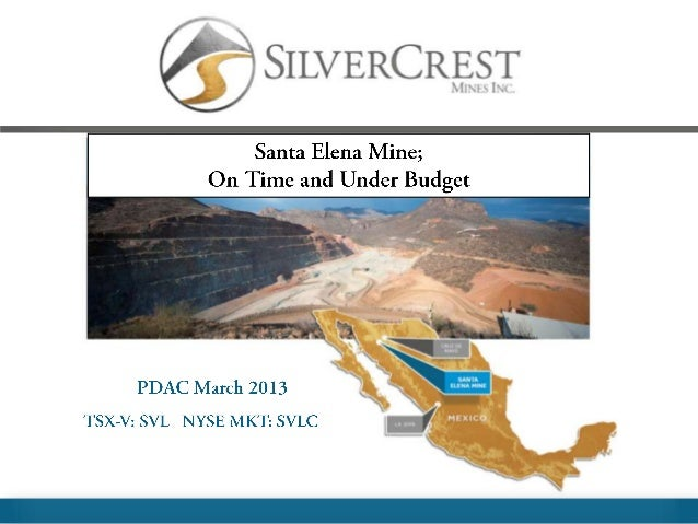 Pdac 2013 SilverCrest Mines-On Time and Under Budget