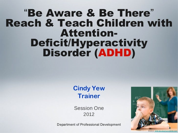 """""""Be Aware & Be There""""Reach & Teach Children with         Attention-    Deficit/Hyperactivity      Disorder (ADHD)         ..."""