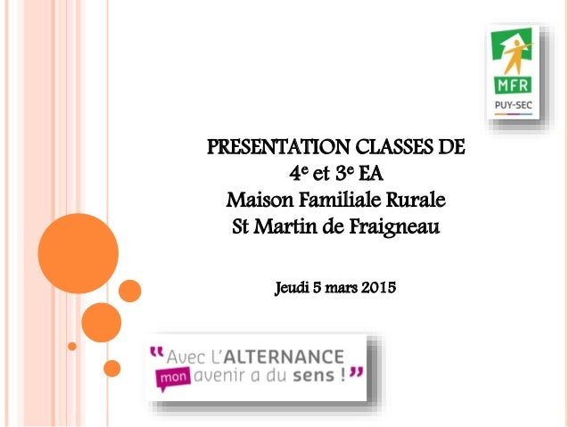PRESENTATION CLASSES DE 4e et 3e EA Maison Familiale Rurale St Martin de Fraigneau Jeudi 5 mars 2015