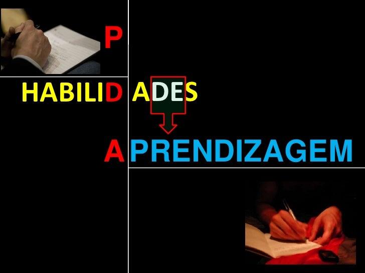 P<br />ADES<br />HABILID<br />PRENDIZAGEM<br />A<br />