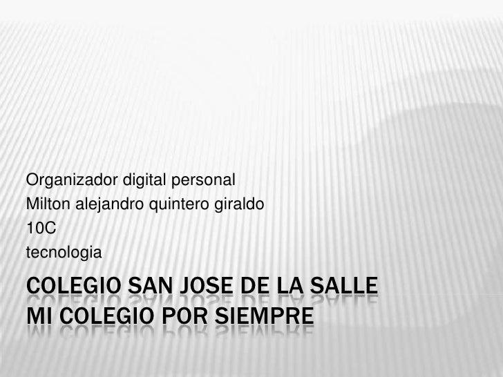 Organizador digital personalMilton alejandro quintero giraldo10CtecnologiaCOLEGIO SAN JOSE DE LA SALLEMI COLEGIO POR SIEMPRE