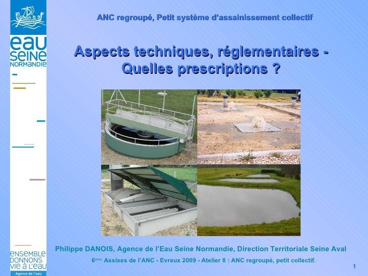Philippe DANOIS, Agence de l'Eau Seine Normandie, Direction Territoriale Seine Aval ANC regroupé, Petit système d'assainis...