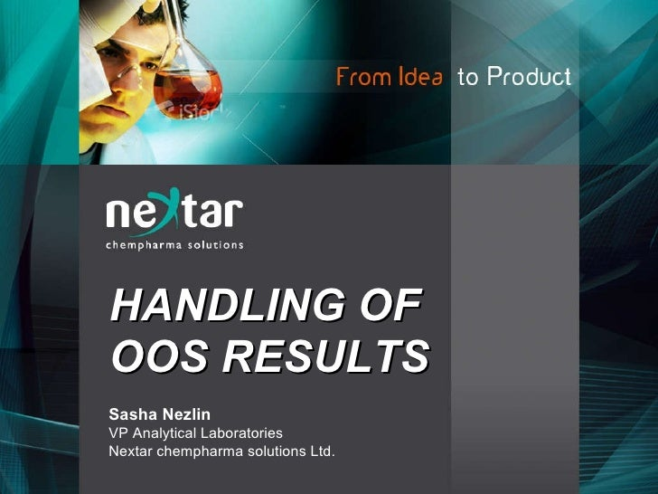 HANDLING OF OOS RESULTS Sasha Nezlin VP Analytical Laboratories Nextar chempharma solutions Ltd.