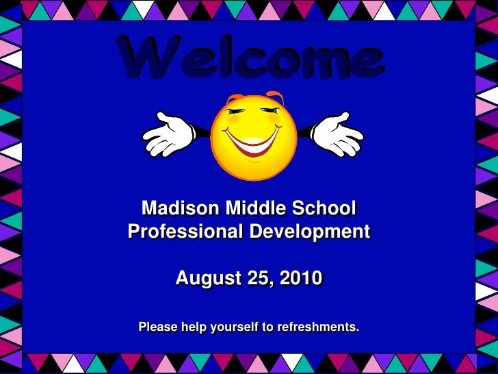 Madison Middle School Professional DevelopmentAugust 25, 2010Please help yourself to refreshments. <br />