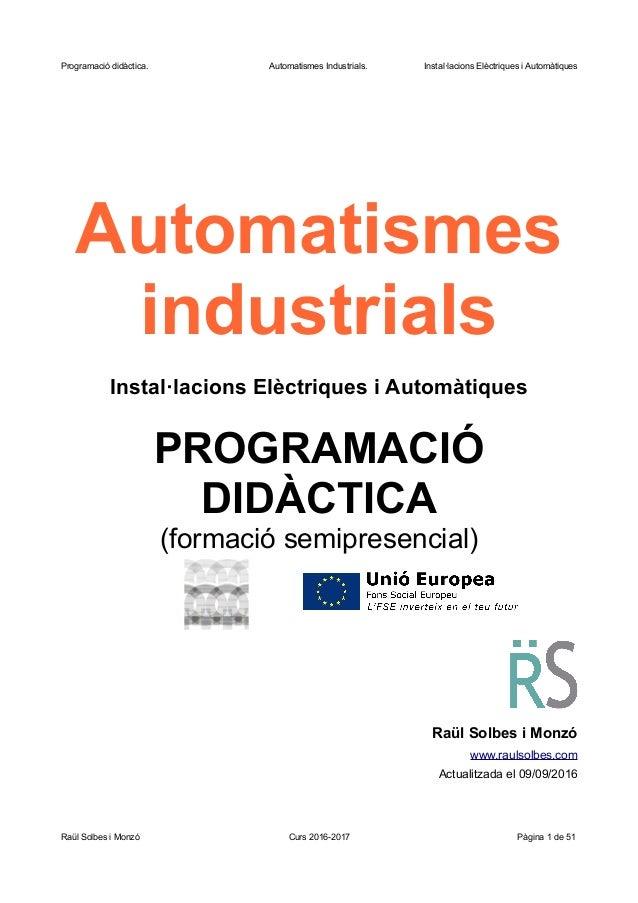 Programació didàctica. Automatismes Industrials. Instal·lacions Elèctriques i Automàtiques Automatismes industrials Instal...