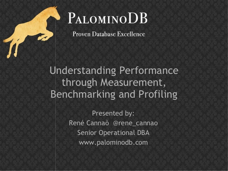 Understanding Performance  through Measurement,Benchmarking and Profiling         Presented by:   René Cannaò @rene_cannao...