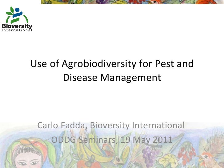 Use of Agrobiodiversity for Pest and Disease Management Carlo Fadda, Bioversity International ODDG Seminars, 19 May 2011