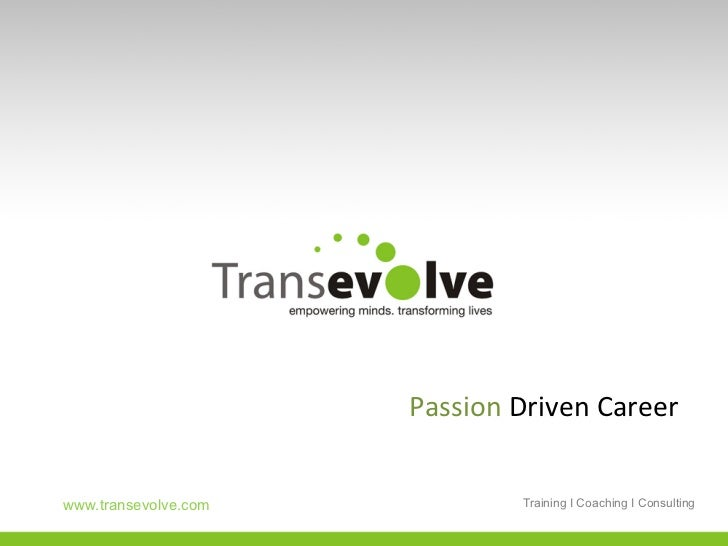 Passion	  Driven	  Career	  www.transevolve.com     www.transevolve.com               Training I Coaching I Consulting