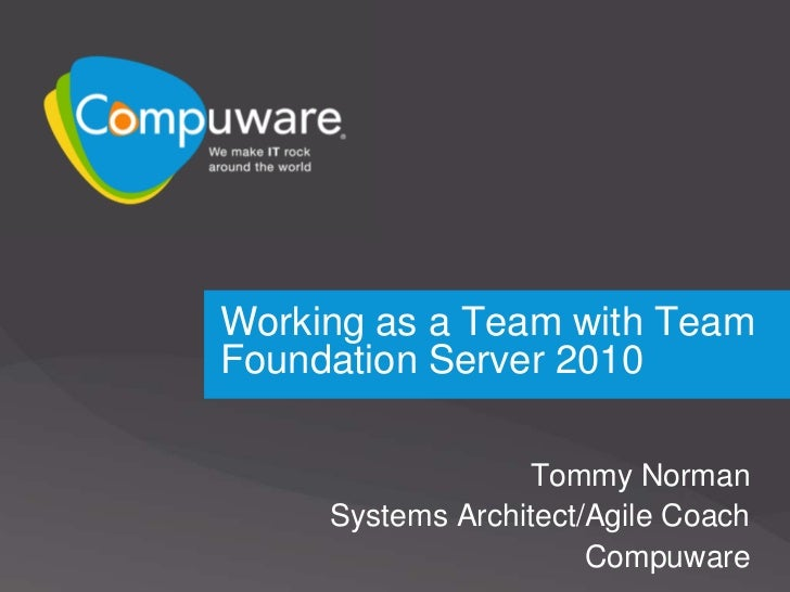 Working as a Team with Team Foundation Server 2010<br />Tommy Norman<br />Systems Architect/Agile Coach<br />Compuware<br />