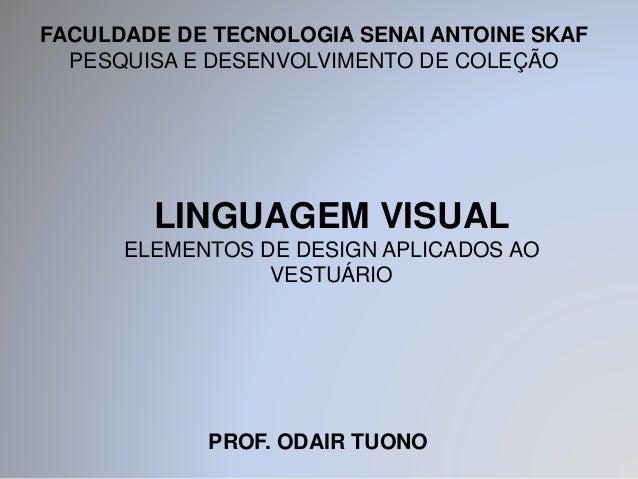 FACULDADE DE TECNOLOGIA SENAI ANTOINE SKAF  PESQUISA E DESENVOLVIMENTO DE COLEÇÃO  LINGUAGEM VISUAL  ELEMENTOS DE DESIGN A...