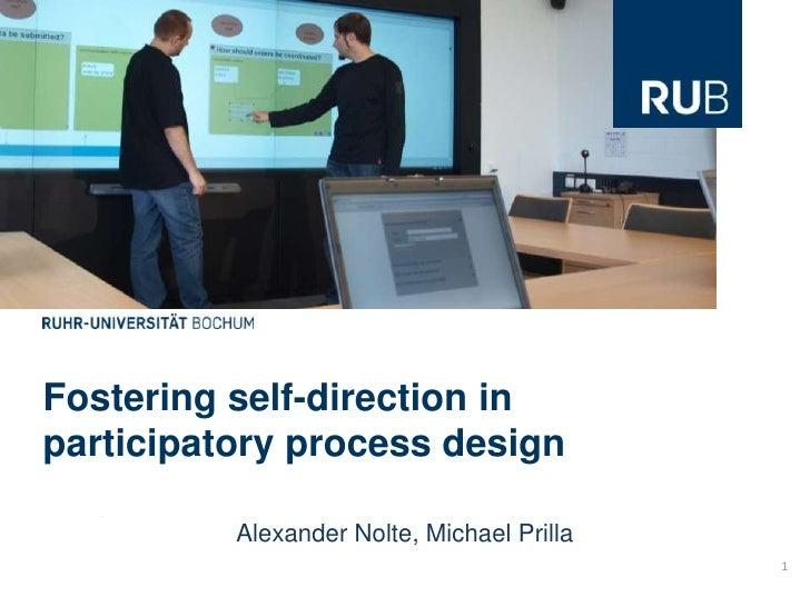 Fostering self-direction in<br />participatory process design<br />1<br />Alexander Nolte, Michael Prilla<br />