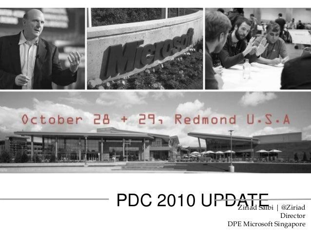 PDC 2010 UPDATEZiriad Saibi | @Ziriad Director DPE Microsoft Singapore