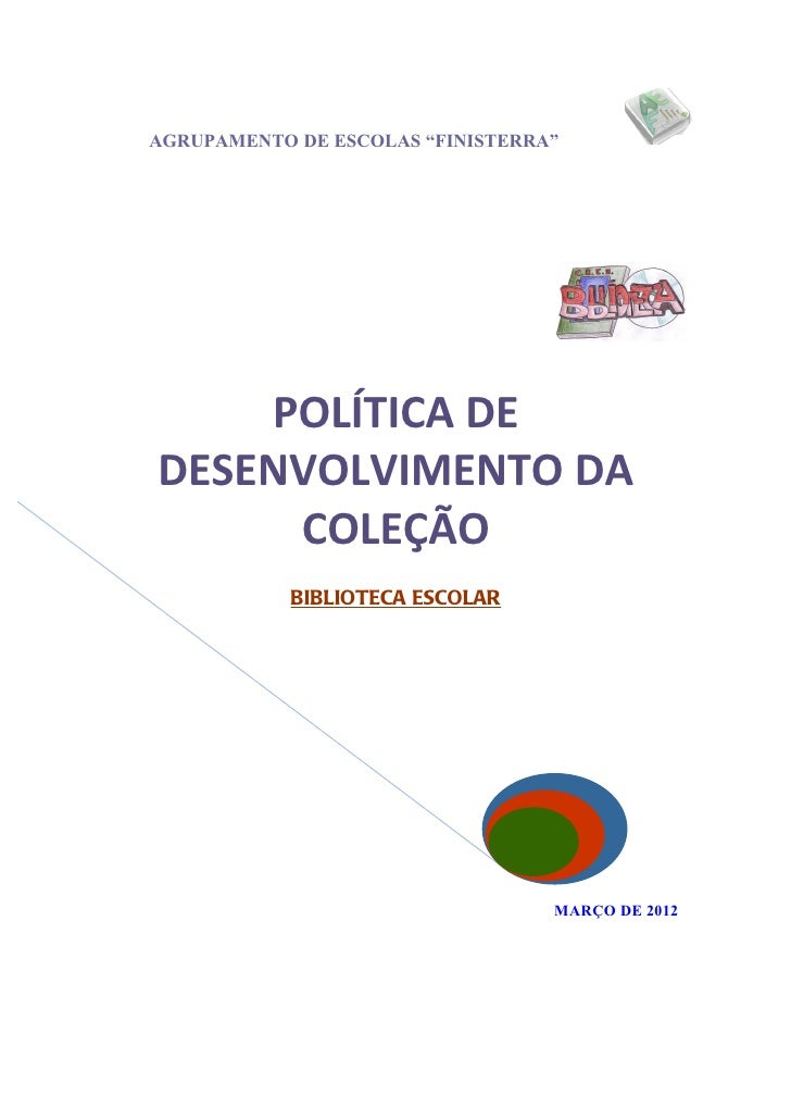 """AGRUPAMENTO DE ESCOLAS """"FINISTERRA""""    POLÍTICA DEDESENVOLVIMENTO DA     COLEÇÃO            BIBLIOTECA ESCOLAR            ..."""