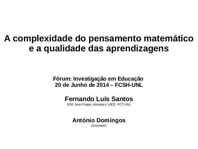 A complexidade do pensamento matemático e a qualidade das aprendizagens Fórum: Investigação em Educação 20 de Junho de 201...