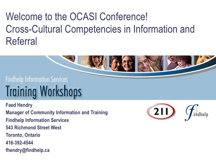 Welcome to the OCASI Conference! Cross-Cultural Competencies in Information and Referral Faed Hendry Manager of Community ...