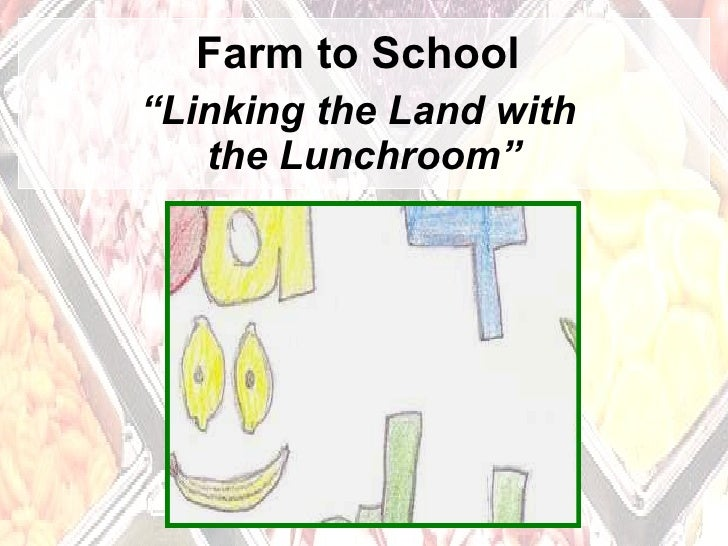 """Farm to School  """"Linking the Land with  the Lunchroom"""""""